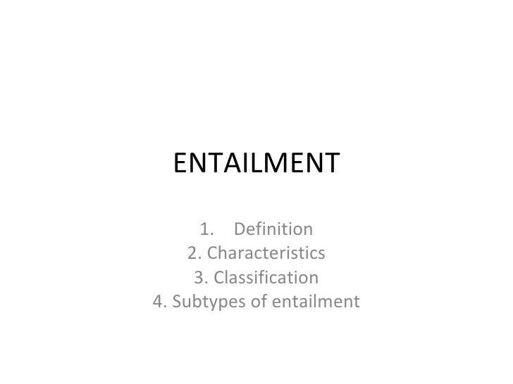 ENTAILMENT       1. Definition     2. Characteristics      3. Classification4. Subtypes of entailment