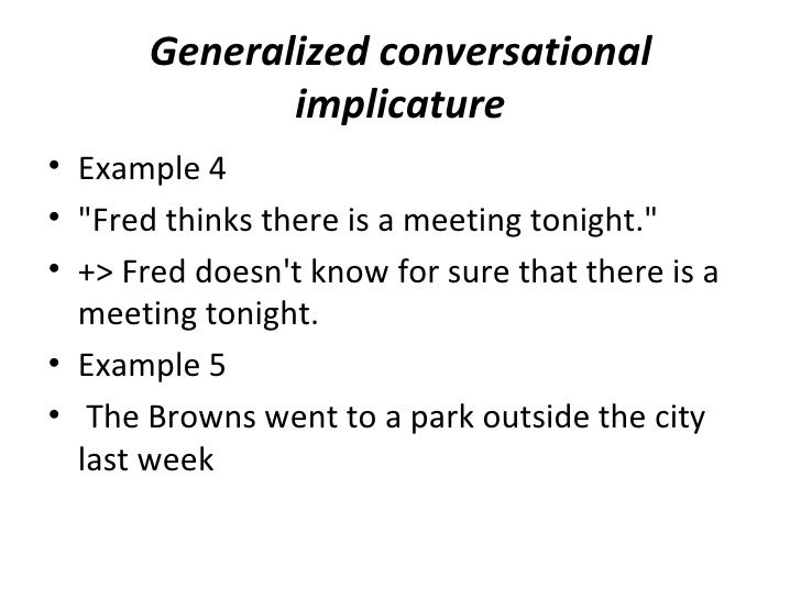 """Generalized conversational              implicature• Example 4• """"Fred thinks there is a meeting tonight.""""• +> Fred doesnt ..."""