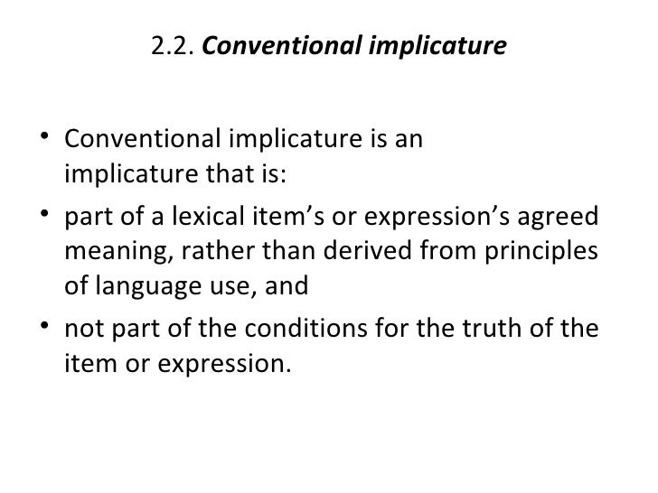 2.2. Conventional implicature• Conventional implicature is an  implicature that is:• part of a lexical item's or expressio...