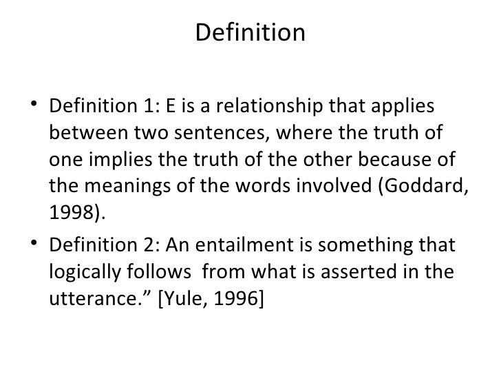 Definition• Definition 1: E is a relationship that applies  between two sentences, where the truth of  one implies the tru...