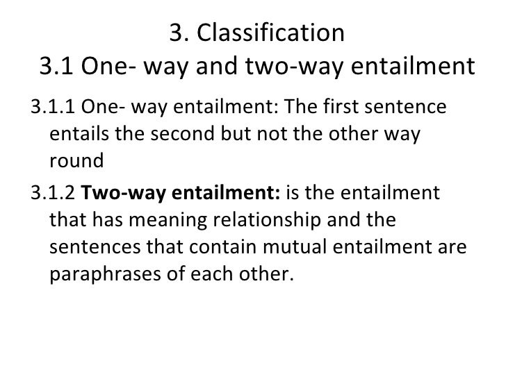 3. Classification3.1 One- way and two-way entailment3.1.1 One- way entailment: The first sentence  entails the second but ...