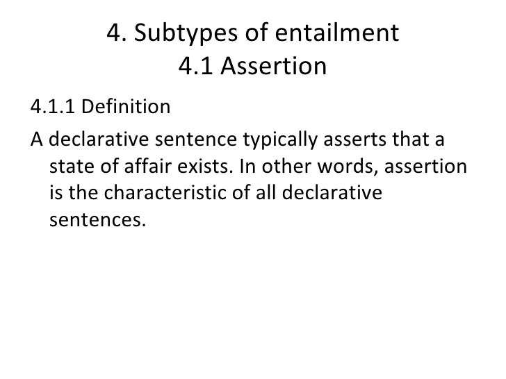 4. Subtypes of entailment              4.1 Assertion4.1.1 DefinitionA declarative sentence typically asserts that a  state...