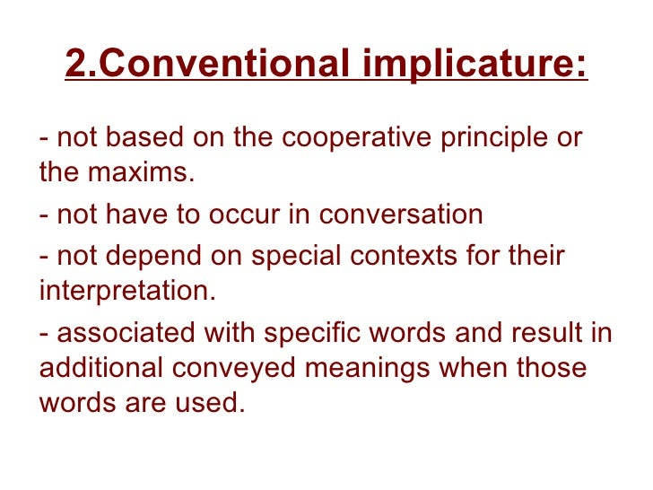 conversational implicature 103 implicature introduction conversational implicature was identified and named by the philosopher paul grice in his paper logic and conversation.