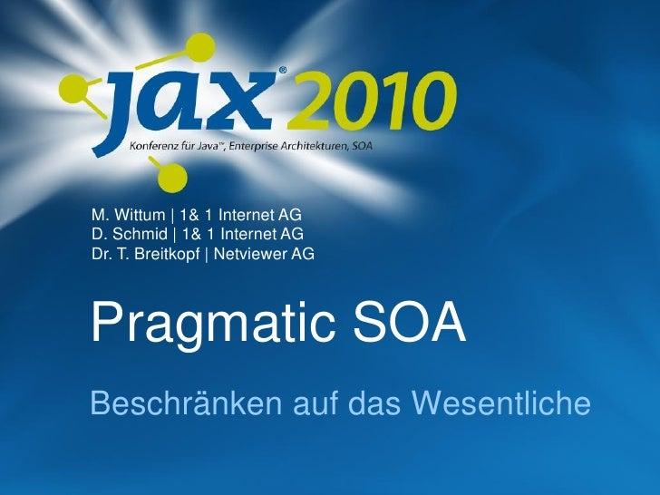 M. Wittum | 1& 1 Internet AG D. Schmid | 1& 1 Internet AG Dr. T. Breitkopf | Netviewer AG    Pragmatic SOA Beschränken auf...