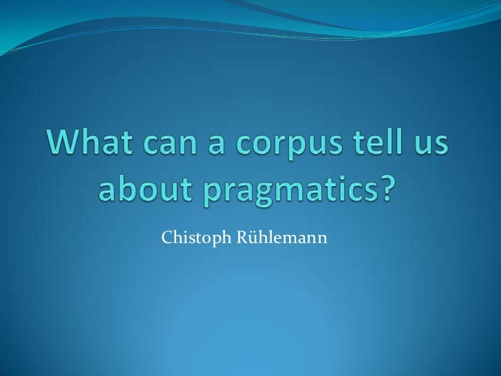 What can a corpus tell us about pragmatics?<br />ChistophRühlemann<br />