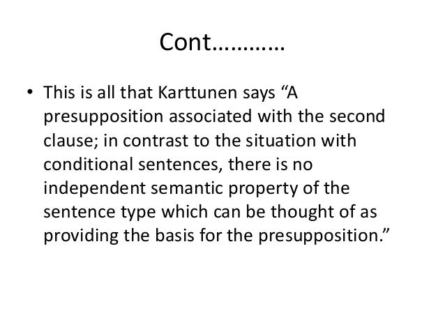 """Cont………… • This is all that Karttunen says """"A presupposition associated with the second clause; in contrast to the situati..."""