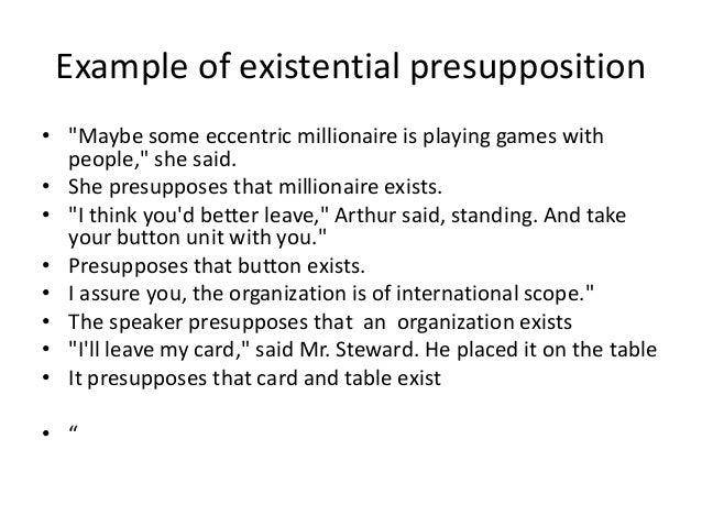 """Example of existential presupposition • """"Maybe some eccentric millionaire is playing games with people,"""" she said. • She p..."""
