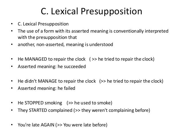 C. Lexical Presupposition • C. Lexical Presupposition • The use of a form with its asserted meaning is conventionally inte...