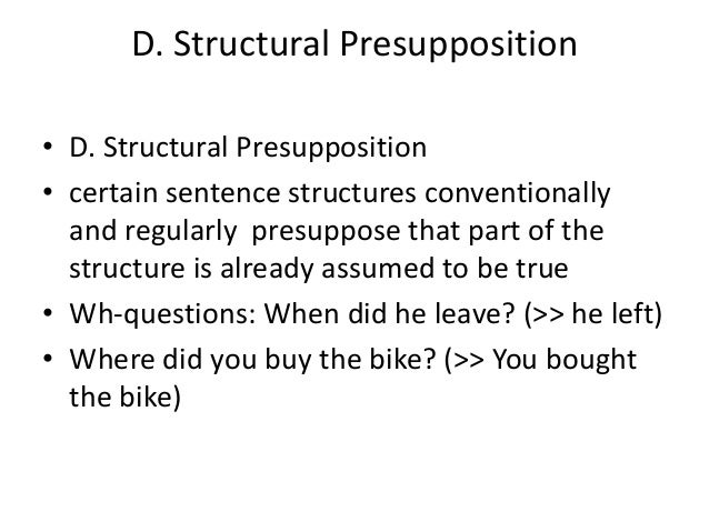 D. Structural Presupposition • D. Structural Presupposition • certain sentence structures conventionally and regularly pre...