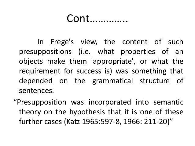 Cont………….. In Frege's view, the content of such presuppositions (i.e. what properties of an objects make them 'appropriate...