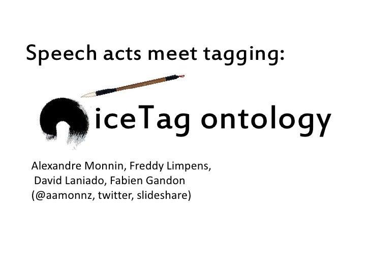Speech acts meet tagging:             iceTag ontology Alexandre Monnin, Freddy Limpens,  David Laniado, Fabien Gandon (@aa...