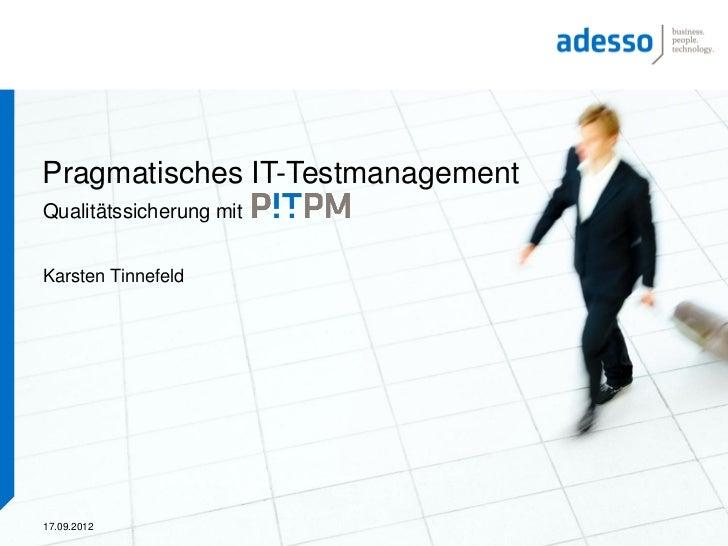 Pragmatisches IT-TestmanagementQualitätssicherung mitKarsten Tinnefeld17.09.2012