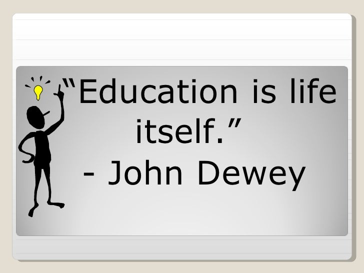 education is life itself john dewey Education is not preparation for life education is life itself ~ john dewey in ecog  original pins - inspirational quotes ♂ education is not.