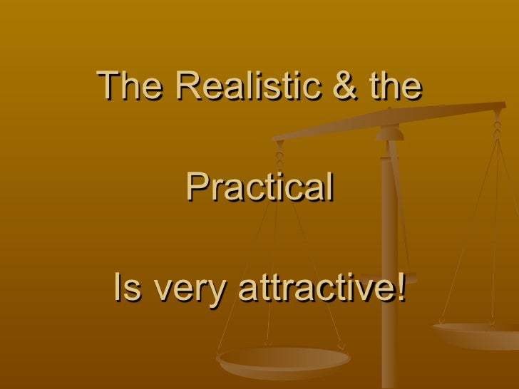 The Realistic & the       Practical  Is very attractive!