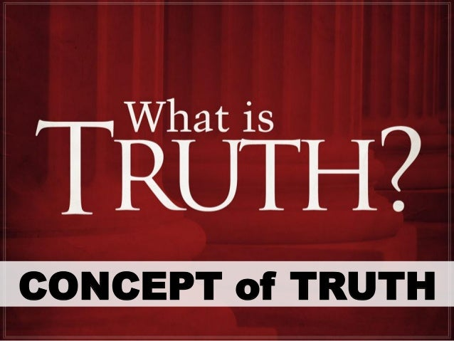 the philosophical concept of truth In this paper, we provide a new formulation of a coherence theory of truth using the resources of the partial structures approach − in particular the notions of partial structure and quasi-truth after developing this new formulation, we apply the resulting theory to the philosophy of mathematics, and argue that it can be used to develop a.