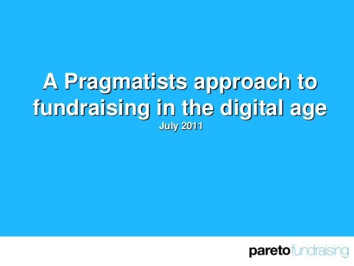 A Pragmatists approach to fundraising in the digital ageJuly 2011<br />