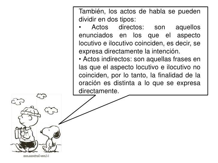 El acto de habla consta de tres factores elementales:<br />•Acto locutivo: es la idea o el concepto de la frase, es decir,...