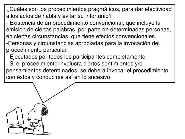 ¿Cuáles son los procedimientos pragmáticos, para dar efectividad a los actos de habla y evitar su infortunio?<br />- Exist...