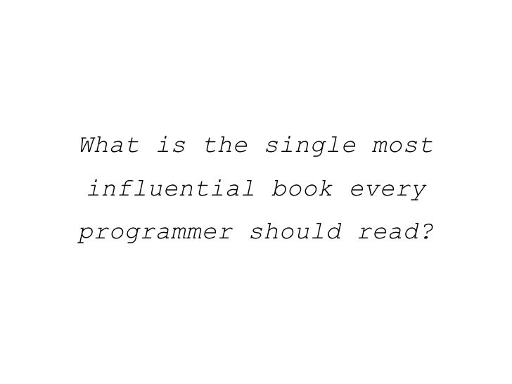 What Is The Single Most Influential Book Every Programmer Should Read