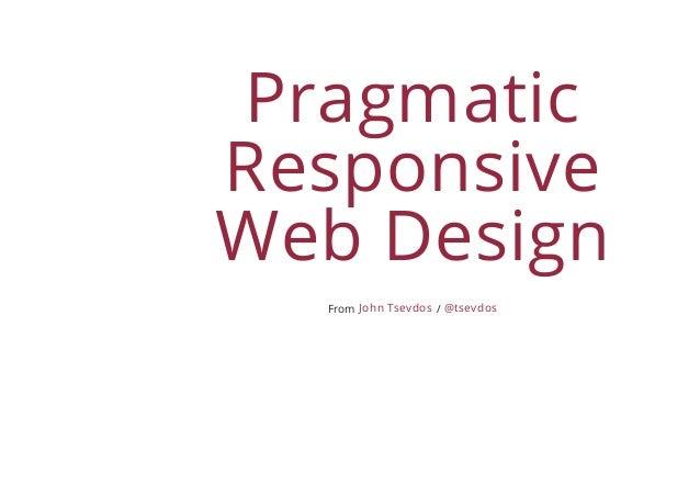 PragmaticResponsiveWeb DesignFrom /John Tsevdos @tsevdos