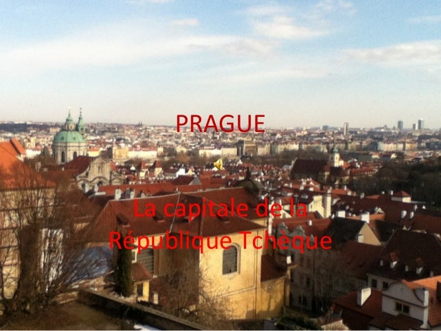 PRAGUE  La capitale de laRépublique Tchèque