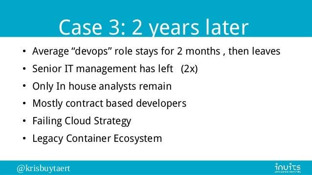 "@krisbuytaert Case 3: 2 years later ● Average ""devops"" role stays for 2 months , then leaves ● Senior IT management has le..."