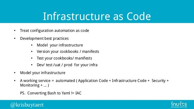 @krisbuytaert Infrastructure as Code ● Treat configuration automation as code ● Development best practices ● Model your in...