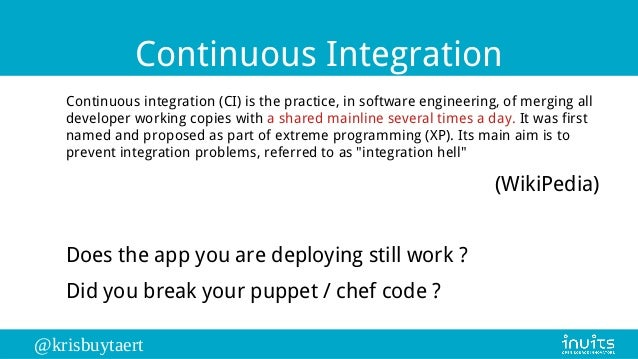 @krisbuytaert Continuous Integration Continuous integration (CI) is the practice, in software engineering, of merging all ...