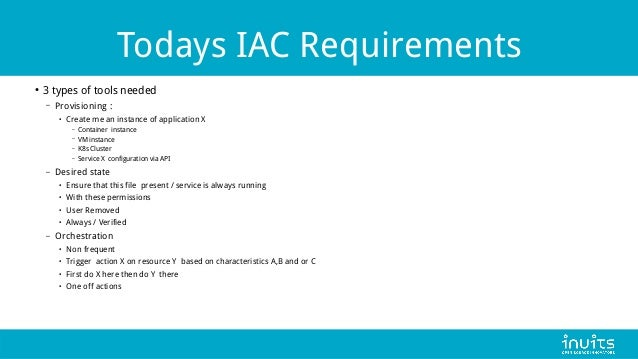 Todays IAC Requirements ● 3 types of tools needed – Provisioning : ● Create me an instance of application X – Container in...