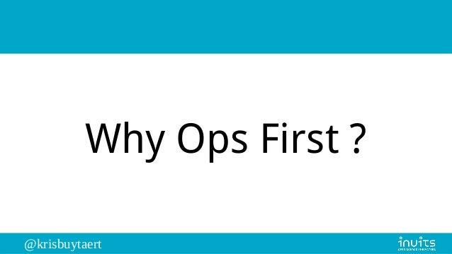 @krisbuytaert Why Ops First ?