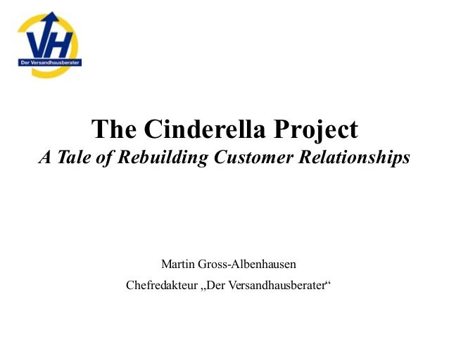 "The Cinderella Project A Tale of Rebuilding Customer Relationships Martin Gross-Albenhausen Chefredakteur ""Der Versandhaus..."