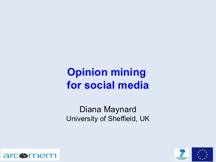 Opinion miningfor social media    Diana MaynardUniversity of Sheffield, UK