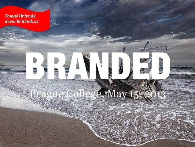BRANDED Prague College, May 15, 2013 Tomáš Hrivnák www.hrivnak.cz