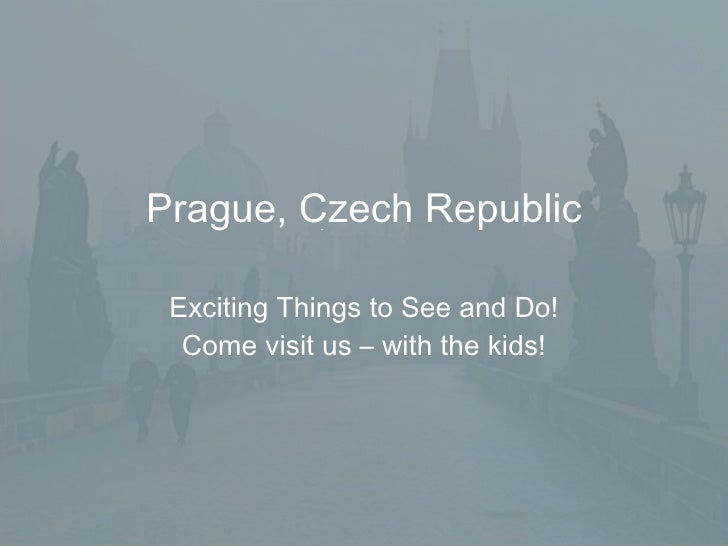 Prague, Czech Republic Exciting Things to See and Do! Come visit us – with the kids!
