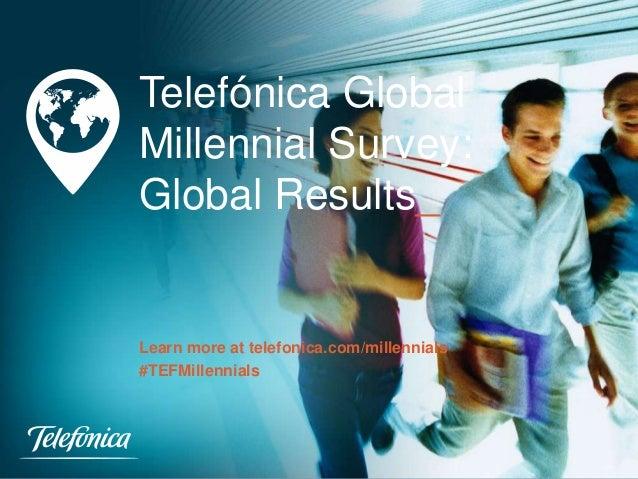 Telefónica Global Millennial Survey: Global Results_  Learn more at telefonica.com/millennials #TEFMillennials