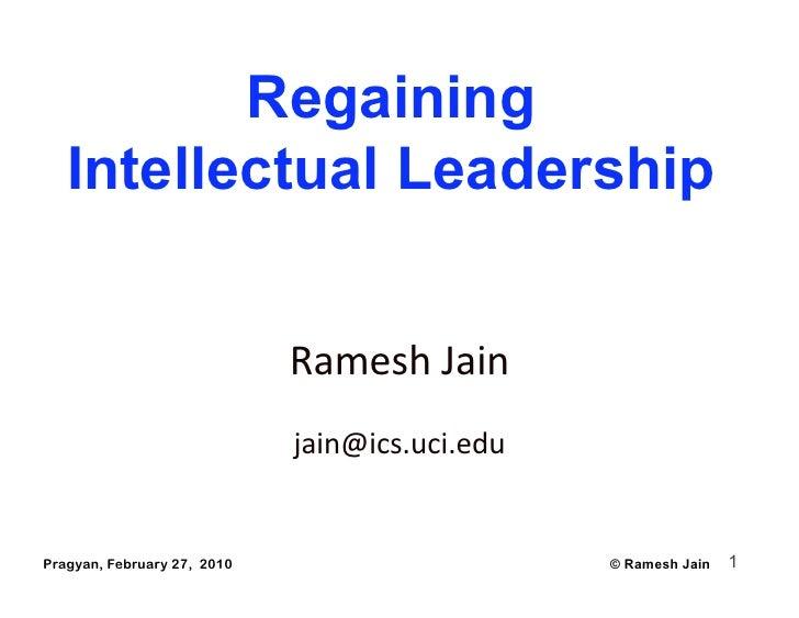 Regaining    Intellectual Leadership                                RameshJain                              jain@ics.uci...