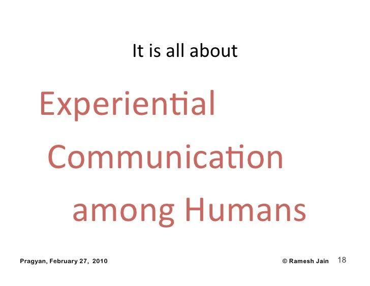 Itisallabout       ExperienAal      CommunicaAon      amongHumans Pragyan, February 27, 2010                 ...