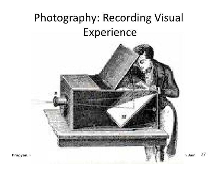 Photography:RecordingVisual                    Experience     Pragyan, February 27, 2010          © Ramesh Jain   27