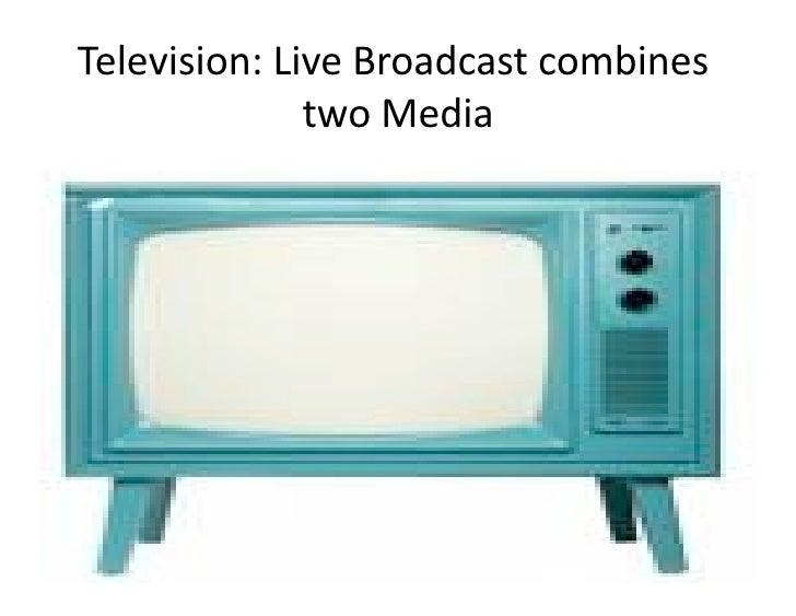 Television:LiveBroadcastcombines                   twoMedia     Pragyan, February 27, 2010       © Ramesh Jain   30