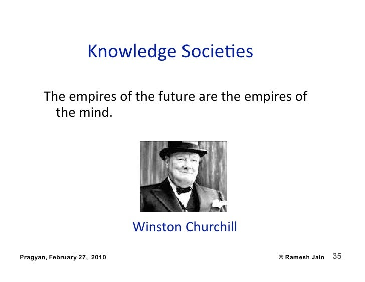 KnowledgeSocieAes         Theempiresofthefuturearetheempiresof          themind....
