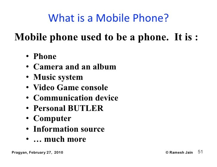 WhatisaMobilePhone?  Mobile phone used to be a phone. It is :        •   Phone        •   Camera and an album      ...