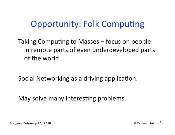 Opportunity:FolkCompuAng      TakingCompuAngtoMasses–focusonpeople        inremotepartsofevenunderdevelope...