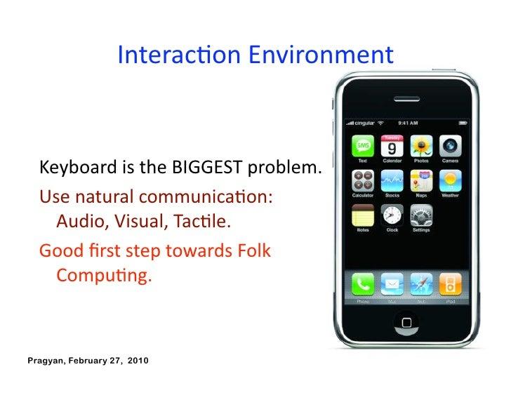 InteracAonEnvironment     KeyboardistheBIGGESTproblem.   UsenaturalcommunicaAon:     Audio,Visual,TacAle.   G...