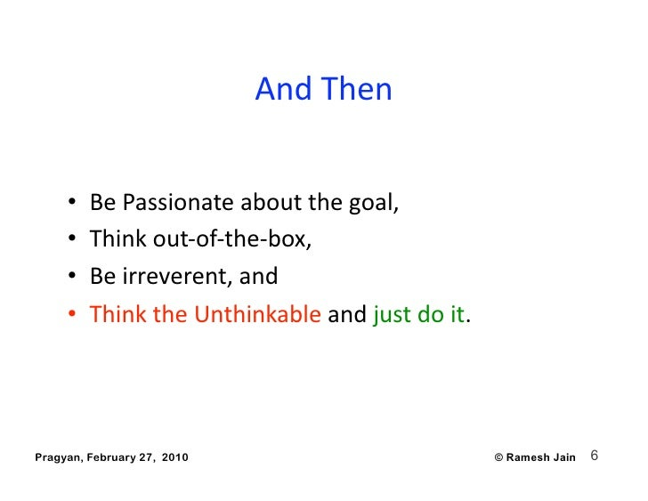 AndThen        •   BePassionateaboutthegoal,      •   Thinkout‐of‐the‐box,      •   Beirreverent,and      ...