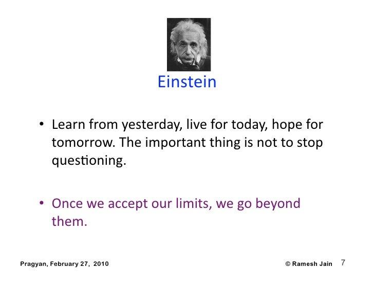 Einstein       • Learnfromyesterday,livefortoday,hopefor         tomorrow.Theimportantthingisnottostop  ...