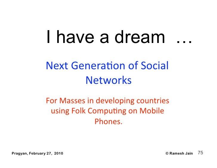 I have a dream …                  NextGeneraAonofSocial                         Networks                  ForMasses...
