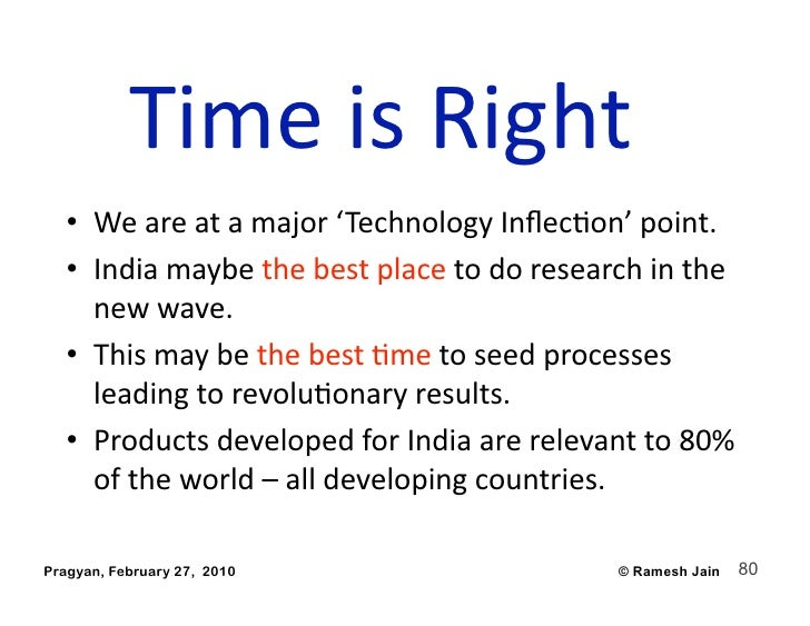 TimeisRight    • Weareatamajor'TechnologyInflecAon'point.    • Indiamaybethebestplacetodoresearchinth...