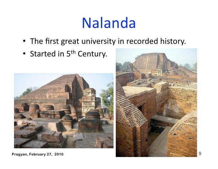 Nalanda      • Thefirstgreatuniversityinrecordedhistory.      • Startedin5thCentury.     Pragyan, February 2...