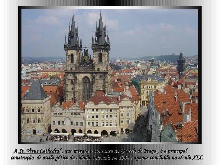 A  St. Vitus Cathedral  , que integra o conjunto do Castelo de Praga , é a principal  construção  de estilo gótico da cida...