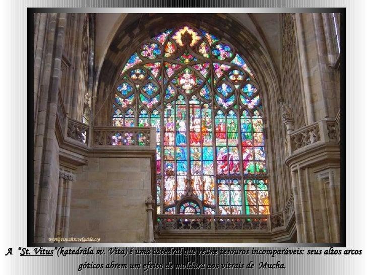 """A  """" St. Vitus """"(katedrála sv. Víta) é uma catedral que reune tesouros incomparáveis: seus altos arcos góticos abrem um ef..."""